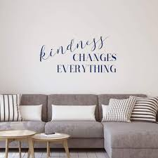 Kindness Changes Everything Living Room Wall Decal Vinyl Decor Wall Decal Customvinyldecor Com