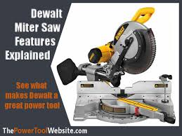 Dewalt Miter Saw Features Explained The Power Tool Website