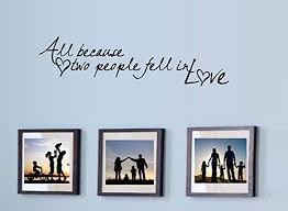 Amazon Com Bestpriceddecals All Because Two People Fell In Love Wall Decal New Size 9 X 34 Home Kitchen