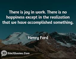 there is joy in work there is henry ford