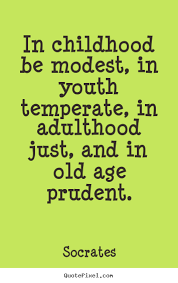 quote about life in childhood be modest in youth temperate