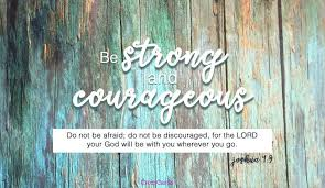 bible verses about courage to encourage your heart defeat