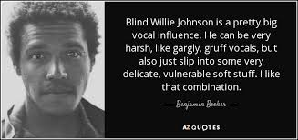 Benjamin Booker quote: Blind Willie Johnson is a pretty big vocal ...