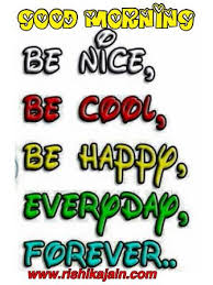 good morning be nice be cool be happy everyday forever