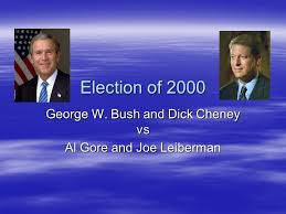 Election of 2000 George W. Bush and Dick Cheney vs Al Gore and Joe  Leiberman. - ppt download