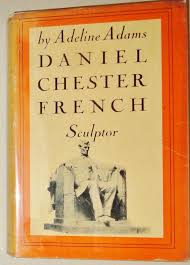 Daniel Chester French; Sculptor by Adams, Adeline: Very Good ...