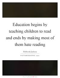 education begins by teaching children to and ends by making