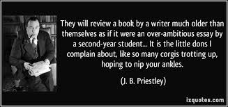 they will review a book by a writer much older than themselves as they will review a book by a writer much older than themselves as if it were