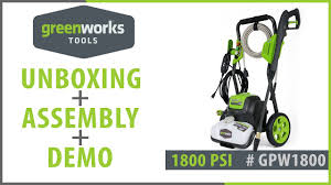 Unboxing Assembly And Demo Of The Greenworks 1 800 Psi Electric