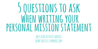 What Is Your Personal Mission 5 Questions To Ask When Writing Your Personal Mission Statement E
