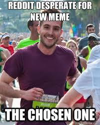 Reddit desperate for new meme The chosen one - Ridiculously ... via Relatably.com
