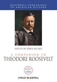 a companion to theodore roosevelt serge ricard a companion to theodore roosevelt 144433140x cover image