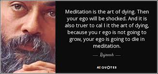 Quotes About Dying Extraordinary Rajneesh Quote Meditation Is The Art Of Dying Then Your Ego Will
