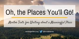 """oh the places you ll go mentor texts for writing about a  currently students are working on their """"person"""" essay a personal essay inspired by the beautiful mentor"""