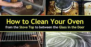 clean oven glass how to clean an oven from the stove top to between the glass