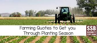 Farming Quotes To Get You Ready For Planting Season Security State Fascinating Farming Quotes