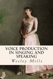 Voice Production in Singing and Speaking by Wesley Mills, Paperback |  Barnes & Noble®