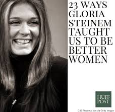 Gloria Steinem Quotes Awesome 48 Ways Gloria Steinem Taught Us To Be Better Women HuffPost
