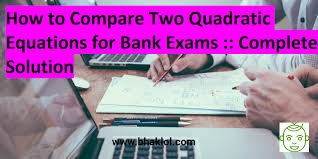how to compare two quadratic equations for bank exams complete solution