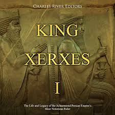 King Xerxes I: The Life and Legacy of the Achaemenid Persian Empire's Most  Notorious Ruler by Charles River Editors   Audiobook   Audible.com