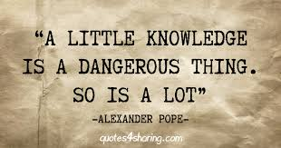 little knowledge is a dangerous thing essay a little knowledge is a dangerous thing essay