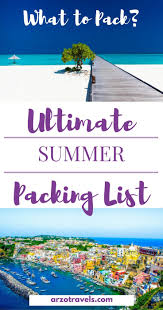 Packing List For Summer Vacation Ultimate Packing List The Perfect Summer Packing List Arzo Travels