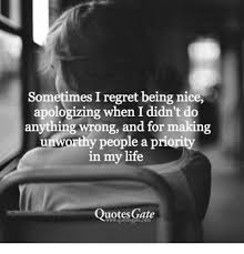 Being Nice Quotes Delectable Sometimes I Regret Being Nice Apologizing When I Didn't Do Anything