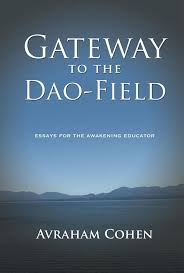gateway to the dao field essays for the awakening educator by gateway to the dao field essays for the awakening educator