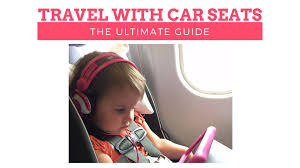 how to travel with car seats without losing your cool the family voyage