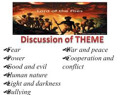 lord of the flies provides a plethora of themes to discuss and  3  fear  power  good and evil  human nature  light and darkness  bullying  war and peace  cooperation and conflict