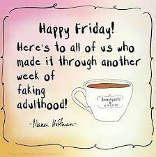 Quotesgram i have never in my life found myself in a situation where i've stopped work and said, 'thank god it's friday.' but weekends are special even if your schedule is all over the place. Happy Friday Heres To All Of Us Who Made It Through Another Its Friday Quotes Happy Friday Quotes Coffee Quotes