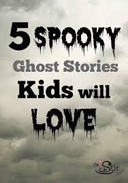 spooky ghost stories to tell kids around the campfire 5 spooky ghost stories to tell kids around the campfire