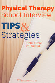 physical therapy school interview tips and strategies common physical therapy school interview questions