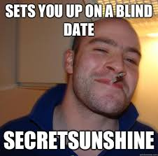 Sets you up on a blind date Secretsunshine - Misc - quickmeme via Relatably.com