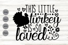 Browse 300.000+ svg vectors and icons. This Little Turkey Is So Loved Svg Graphic By Cosmosfineart Creative Fabrica