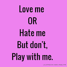 Love Me Or Hate Me Quotes Stunning Love Me OR Hate Me But Don't Play With Me