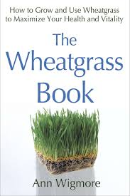 Wheatgrass Nutrition Chart The Wheatgrass Book How To Grow And Use Wheatgrass To