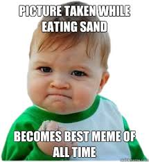 PICTURE TAKEN WHILE EATING SAND BECOMES BEST MEME OF ALL TIME ... via Relatably.com