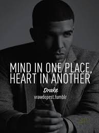 Drake Quotes Delectable Mind Says Something And Heart Says Something But Hear Always What