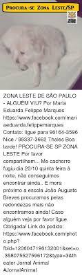 PROCURA-SE ZONA LESTESP ZONA LESTE DE SÃO PAULO - ALGUÉM VIU? Por Maria  Eduarda Felippe Marques Httpswwwfacebookcommariaeduardafelippemarques  Contato Ligue Para 96164-3596 Nice 99337-3662 Thales Boa Tarde! PROCURA-SE  SP ZONA LESTE Por Favor