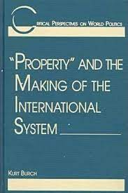 Property and the Making of the International System : Kurt Burch :  9781555876227