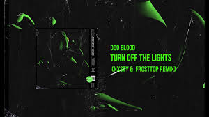 Turn In The Lights Remix Dog Blood Turn Off The Lights Nxsty Frost Top Remix