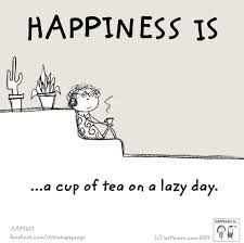 Happiness Is A Cup Of Tea On A Lazy Day Funny In 2019 Tea Tea
