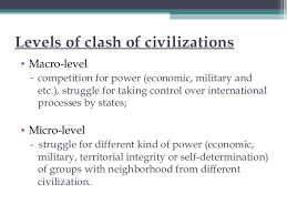 civilizations their nature and clash possibilities c rashad mehbal huntington 1993 5 levels of clash of civilizations