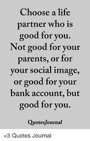 Life Partner Quotes Awesome Choose A Life Partner Who Is Good For You Not Good For Your Parents