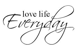 live life everyday