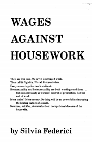 a feminist critique of marx by silvia federici the end of capitalism wagesagainsthousework