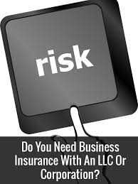 do you need business insurance with an llc or corporation
