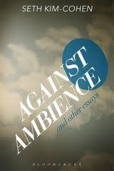 against ambience and other essays seth kim cohen academic against ambience and other essays