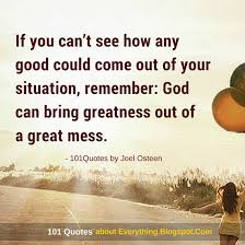 God Can Bring Greatness Out Of A Great Mess Joel Osteen Quote Impressive Joel Osteens Quotes
